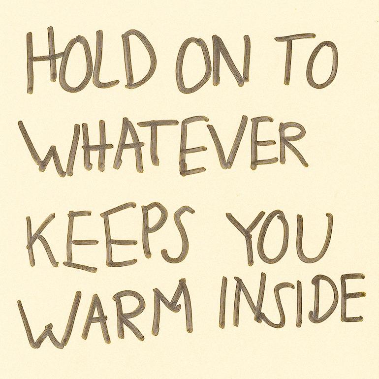 Hold whatever keeps you warm inside