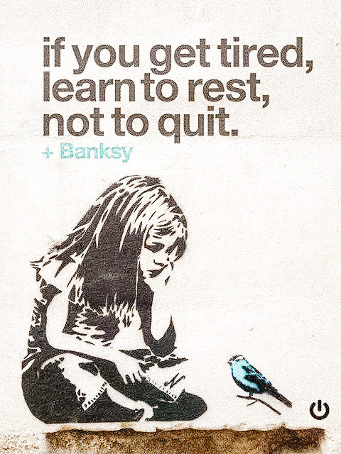 """""""If you get tired, learn to rest, not to quit."""""""